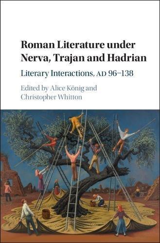 Roman Literature under Nerva, Trajan and Hadrian: Literary Interactions, AD 96-138