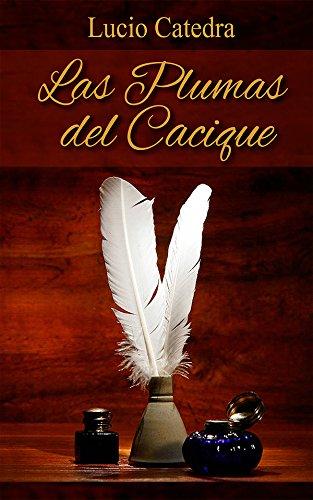 Descargar Libro Las Plumas Del Cacique Lucio Cátedra