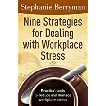 9 Strategies for Dealing with Workplace Stress: Practical tools to reduce and manage stress at work