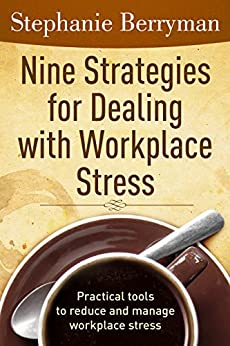 9 Strategies for Dealing with Workplace Stress: Practical tools to reduce and manage stress at work by [Berryman, Stephanie]