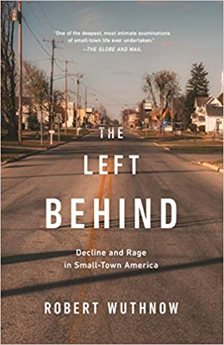 The Left Behind Decline And Rage In Small Town America Robert