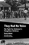 img - for They Had No Voice: My Fight for Alabama's Forgotten Children book / textbook / text book