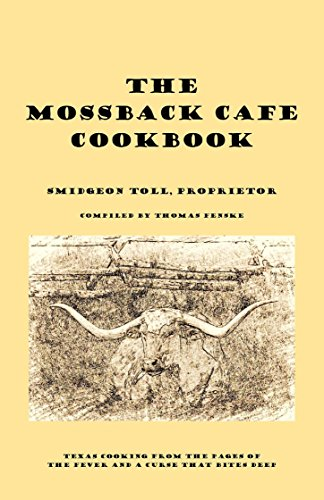 The Mossback Cafe Cookbook: Texas Cooking from the Pages of The Fever and A Curse That Bites Deep by [Fenske, Thomas]