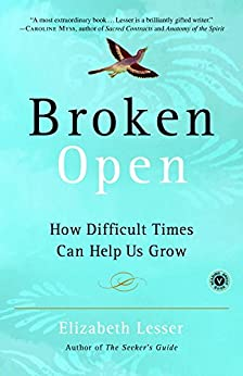 Broken Open: How Difficult Times Can Help Us Grow by [Lesser, Elizabeth]
