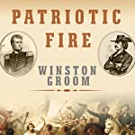 Patriotic Fire: Andrew Jackson and Jean Laffite at the Battle of New Orleans | Winston Groom
