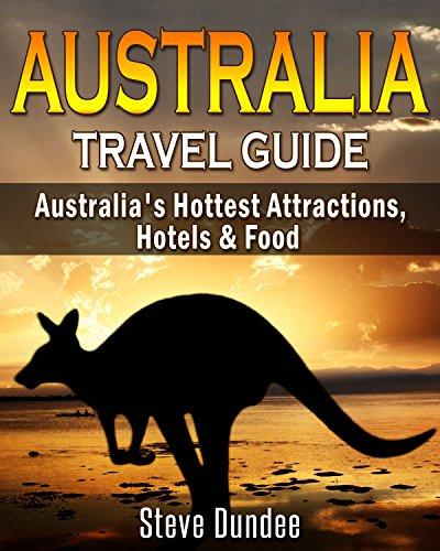 Australia: Travel Guide - Australia's Hottest Attractions, Hotels & Food (Australia, Travel Guide)