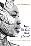 How the End First Showed (Wisconsin Poetry Series)