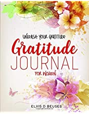UNLEASH YOUR GRATITUDE: Discover All the Hidden Positivity in Your Life. A Gratitude Journal for Women Combined with a Coloring Book for Adults