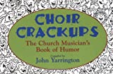 img - for Choir Crackups by John Yarrington (1999-07-03) book / textbook / text book