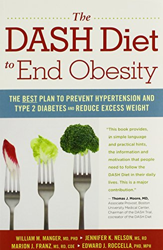 The DASH Diet to End Obesity: The Best Plan to Prevent Hypertension and Type-2 Diabetes and Reduce Excess Weight by Manger, William M., Nelson, Jennifer K., Franz, Marion J., (2014) Paperback