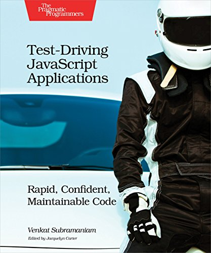 Test-Driving JavaScript Applications: Rapid, Confident, Maintainable Code by O'Reilly Media