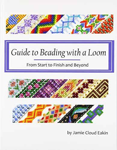Guide to Beading with a Loom From Start to Finish and Beyond [Eakin, Jamie Cloud] (Tapa Blanda)