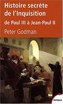 Histoire secrète de l'Inquisition : De Paul III à Jean-Paul II par Godman