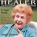 Healer : The Pioneer Nutritionist and Prophet Dr. Hazel Parcells in Her Own Words at Age 106 Audiobook by Joseph Dispenza Narrated by Valerie Gilbert