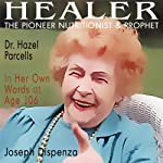 Healer : The Pioneer Nutritionist and Prophet Dr. Hazel Parcells in Her Own Words at Age 106 | Joseph Dispenza