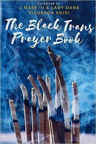 The Black Trans Prayer Book by Dane Figueroa Edidi and J Mase III