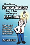 How Many Procrastinators Does It Take to Change a Light Bulb?, David Parker, 1935880004