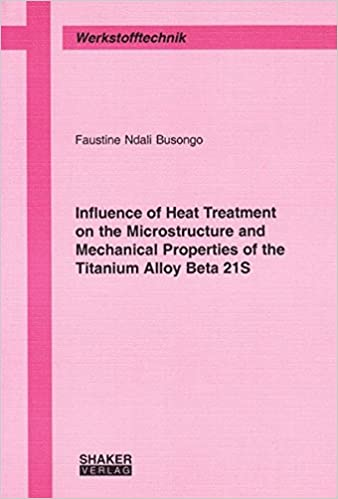 Download Influence of Heat Treatment on the Microstructure and Mechanical Properties of the Titanium Alloy Beta 21S PDF, azw (Kindle)