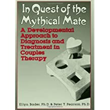 In Quest of the Mythical Mate: A Developmental Approach To Diagnosis And Treatment In Couples Therapy