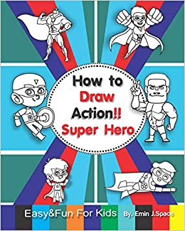 Amazon Com How To Draw Action Super Hero Easy Fun Drawing And
