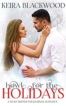 Howl for the Holidays: A Wolf Shifter Paranormal Romance by [Blackwood, Keira]