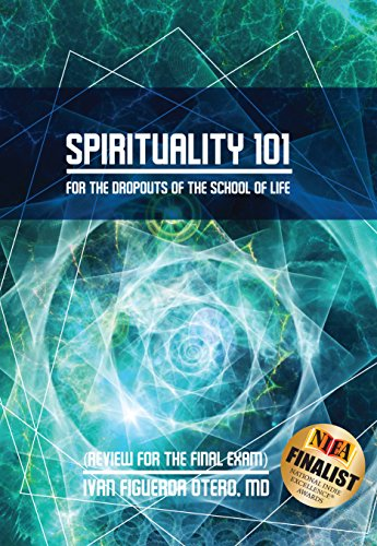 Price Reduction! Was: $5.99, Now Just $0.99! Spirituality 101 for Dropouts of the School of Life: Review for the Final Exam by Iván Figueroa-Otero MD  **Plus, Today's Kindle Daily Deals!