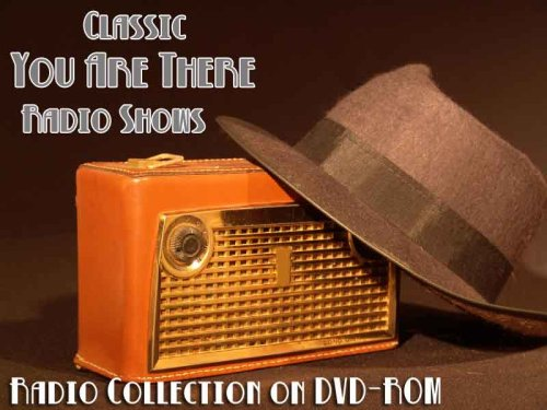 (27 Classic You Are There Old Time Radio Broadcasts on DVD (over 12 Hours 41 Minutes running)