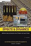 Effekte und Dynamics. Mit CD: Professionelles Know-how für Mix und Mastering