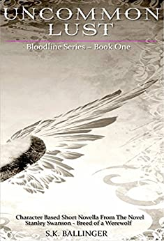 Uncommon Lust (Bloodline Series Book 1) by [Ballinger, S.K.]