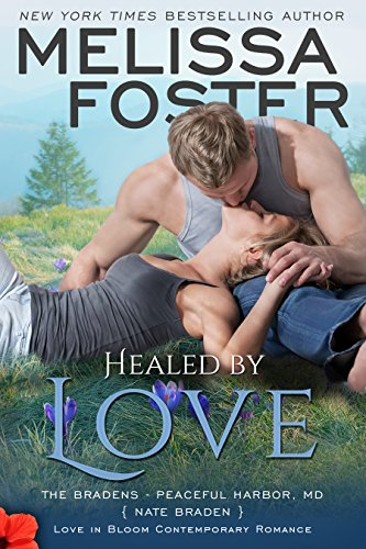Healed by Love: Nate Braden (Love in Bloom: The Bradens at Peaceful Harbor Book 1) by [Foster, Melissa]