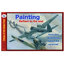 Painting & Scanning Defiant to the End: Producing an aviation painting using models. Tips on painting and how to scan on an A4 scanner (Echoes of the Home Front Book 25)