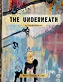 Download The Underneath: A Visual Memoir in PDF ePUB Free Online