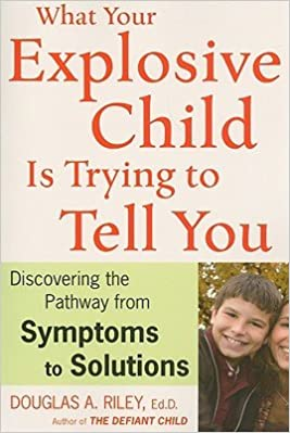 Book What Your Explosive Child Is Trying to Tell You: Discovering the Pathway from SYMPTOMS to SOLUTIONS [WHAT YOUR EXPLOSIVE CHILD IS T]