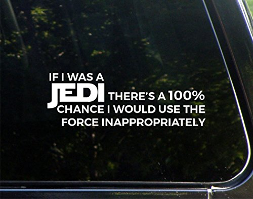 War Window Decal - If I Was A Jedi There's 100% Chance I Would Use The Force Inappropriately- 8-3/4