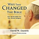 Why They Changed the Bible: One World Bible for One World Religion | David W. Daniels