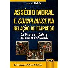 Assédio Moral e Compliance na Relação de Emprego. Dos Danos e dos Custos e Instrumentos de Prevenção