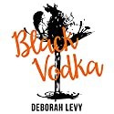Black Vodka: And Other Stories Audiobook by Deborah Levy Narrated by Alison Larkin, Ralph Lister, Alex Bloch, Nicola Barber