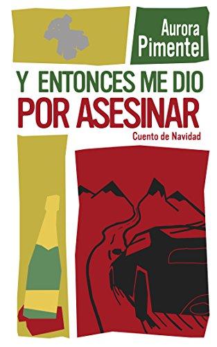 y-entonces-me-dio-por-asesinar-cuento-de-navidad-spanish-edition