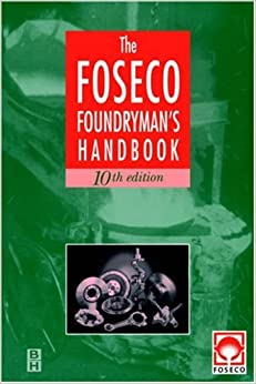 Foseco Foundryman's Handbook, Tenth Edition: Facts, figures and formulae