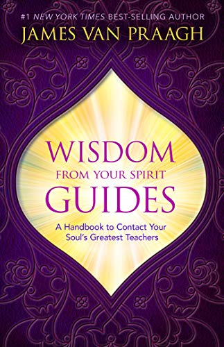 Wisdom from Your Spirit Guides: A Handbook to Contact Your Soul's Greatest Teachers (Best Way To Contact Spirits)