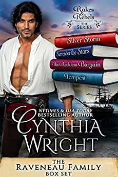 Rakes & Rebels: The Raveneau Family Boxed Set: (Silver Storm, Surrender the Stars, His Reckless Bargain, Tempest) by [Wright, Cynthia]