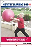 Physioball Core, Flexibility, and Functional-Strength Exercises for Seniors