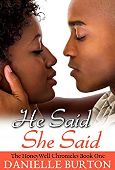 He Said, She Said  (The HoneyWell Chronicles (Novella) Book 1) by [Burton, Danielle]