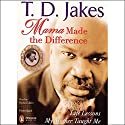Mama Made the Difference: Life Lessons My Mother Taught Me Audiobook by T.D. Jakes Narrated by Richard Allen