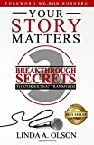 Your Story Matters!: 3 Breakthrough Secrets to Stories That Transform