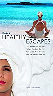 Fodors Healthy Escapes, 8th Edition: 288 Spas, Resorts, and Retreats Where You