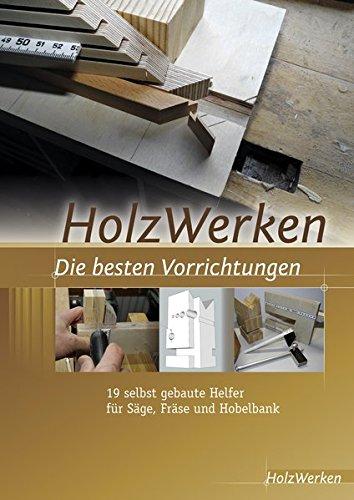 HolzWerken Die besten Vorrichtungen: 19 selbst gebaute Helfer für Säge, Fräse und Hobelbank