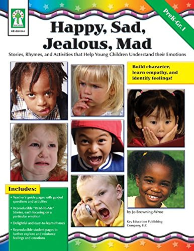 Happy, Sad, Jealous, Mad, Grades PK - 1: Stories, Rhymes, and Activities that Help Young Children Understand their Emotions