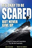 img - for It's Okay To Be Scared - But Never Give Up book / textbook / text book