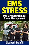 EMS Stress: EMT and Paramedic Basic Stress Management, Elizabeth Stanfill, 1484877829